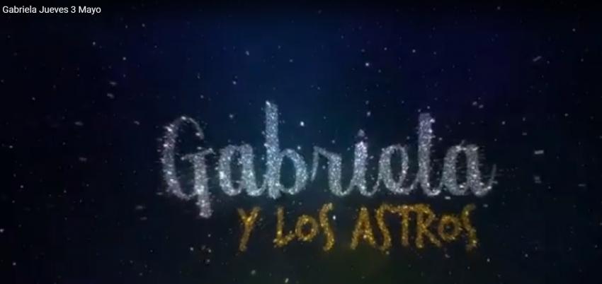 GABRIELA Y LOS ASTROS 18-5-2018